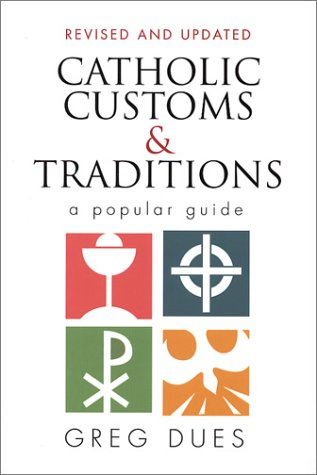 Catholic Customs and Traditions : A Popular Guide, GREG DUES