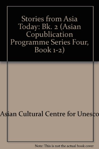 Stories from Asia Today: A Collection for Young Readers (Asian Copublication Programme Series Four, Book 1-2) (Bk. 2)