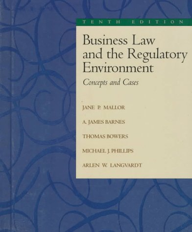 Business Law and The Regulatory Environment, JANE P. MALLOR, A. JAMES BARNES, THOMAS BOWERS, MICHAEL J. PHILLIPS, ARLEN W. LANGVARDT