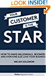 Your Customer Is The Star: How To Mak...