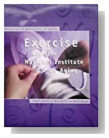 Exercise with the National Institute on Aging (Ages 50 Plus): Exercises, Motivation, Safety, Self-Tests, Benefits, Nutrition