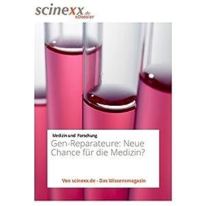 Die Gen-Reparateure: Gentherapie: Neue Chance für die Medizin?