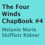 The Four Winds ChapBook, Book 4 (       UNABRIDGED) by Melanie Marie Shifflett Ridner Narrated by Mike Paine