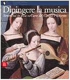 Dipingere la musica: Strumenti in posa nell'arte del Cinque e Seicento (Italian Edition)