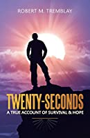 Twenty-Seconds: A True account of Survival & Hope