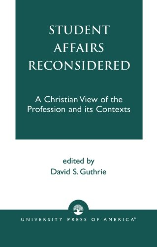 Student Affairs Reconsidered: A Christian View of the Profession and its Contexts (Calvin Center Series)