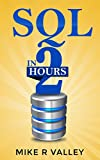 SQL In 2 Hours: Learn the Structured Query Language for Databases including MySQL, PostgreSQL, Microsoft SQL and Oracle (E...