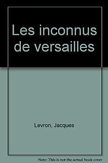 Les inconnus de Versailles : les coulisses de la Cour, Levron, Jacques