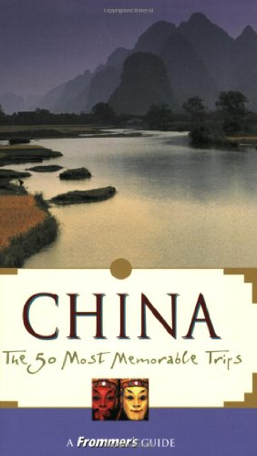 Frommer's China: The 50 Most Memorable Trips, 3rd ed.