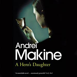 A Hero's Daughter: A Novel | [Andrei Makine]