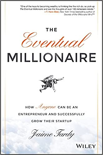The Eventual Millionaire: How Anyone Can Be an Entrepreneur and Successfully Grow Their Startup