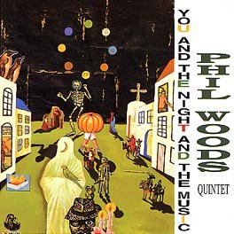 You and the Night and the Music by Phil Woods Quintet