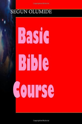 Basic Bible Course: Getting Adequately Trained For Life and Ministry