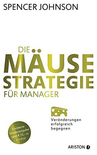 Die Mäuse-Strategie für Manager (Jubiläums-Ausgabe): Veränderungen erfolgreich begegnen