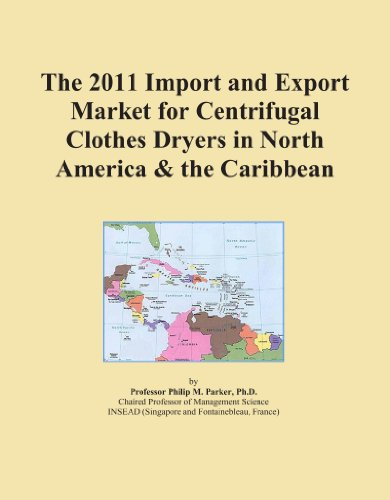 The 2011 Import And Export Market For Centrifugal Clothes Dryers In North America & The Caribbean