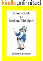 Brian's Guide to Working with Spirit