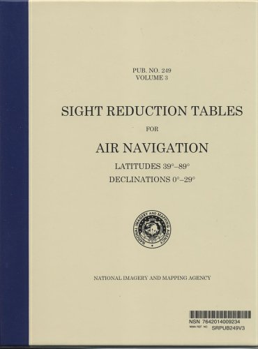 Sight Reduction Tables For Air Navigation, Vol. 3 : Latitudes 39-89 Degrees, Declinations 0-29 Degrees