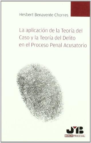 Aplicacion de la teoria del caso y la teoria del delito