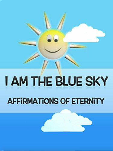 "Healing Affirmations ""I am the blue sky"" Affirming your eternal, immortal self"