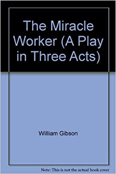 an analysis of the miracle worker a play by william gibson And analysis of a study guide for william gibson's the miracle worker, excerpted of the play and film the miracle workerthe miracle worker.