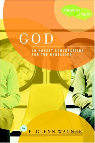 God: An Honest Conversation for the Undecided (Dialogue of Faith)