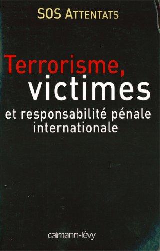 Terrorisme, victimes et responsabilité pénale internationale (Sciences, Techniques, Médecine)