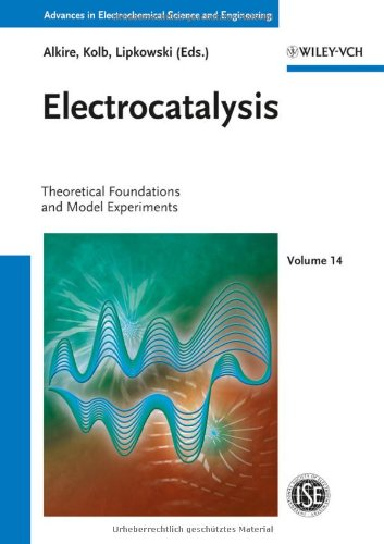 Electrocatalysis: Theoretical Foundations And Model Experiments, Volume 14 (Advances In Electrochemical Sciences And Engineering)