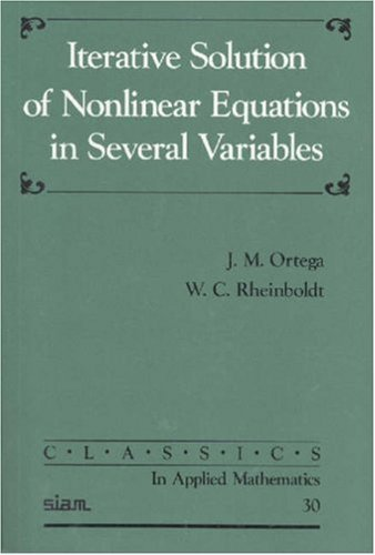 Iterative Solution of Nonlinear Equations in Several Variables (Classics in Applied Mathematics) by J. M. Ortega (1-Jan-1987) Paperback