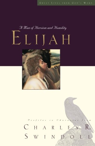 Elijah A Man of Heroism and Humility Great Lives Series140028032X