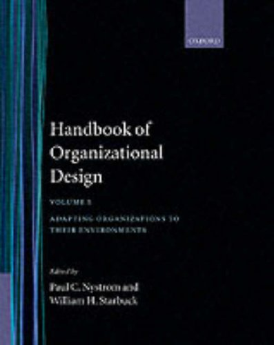 Handbook of Organizational Design: Volume 1: Adapting Organizations to their Environments