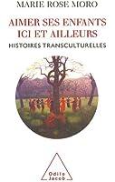 Aimer ses enfants ici et ailleurs : Histoires transculturelles