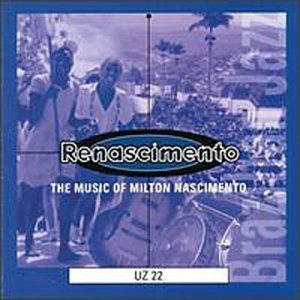 Renascimento: The Music of Milton Nascimento by UZ22