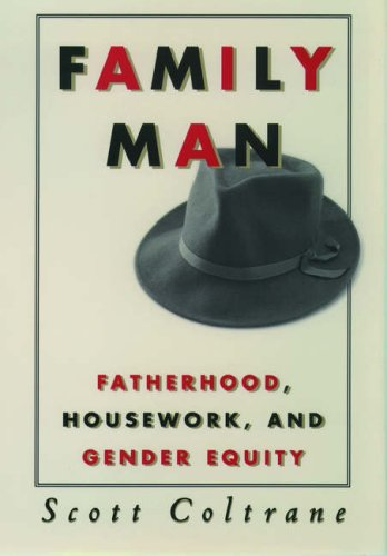Family Man: Fatherhood, Housework, and Gender Equity, SCOTT COLTRANE