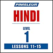 Pimsleur Hindi, Level 1, Lessons 11-15: Learn to Speak and Understand Hindi with Pimsleur Language Programs |  Pimsleur