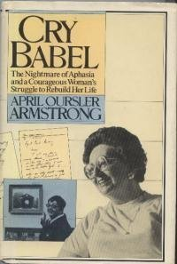 Cry Babel: The nightmare of aphasia and a courageous woman's struggle to rebuild her life