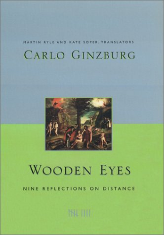 Wooden Eyes: Nine Reflections on Distance, CARLO GINZBURG
