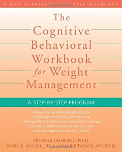 The Cognitive Behavioral Workbook for Weight Management: A Step-by-Step Program ( Harbinger Self-Help Workbook)
