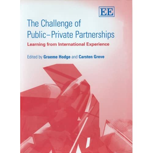 The Challenge of Public–Private Partnerships: Learning From International Experience Carsten Greve, Graeme Hodge