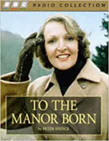 To the Manor Born (BBC Radio Collection): Amazon.co.uk ...