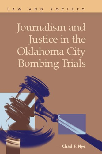 Journalism and Justice in the Oklahoma City Bombing Trials (Law and Society)