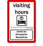img - for [ [ [ Visiting Hours [ VISITING HOURS ] By Wunderlee, Christopher ( Author )Sep-01-2007 Paperback book / textbook / text book