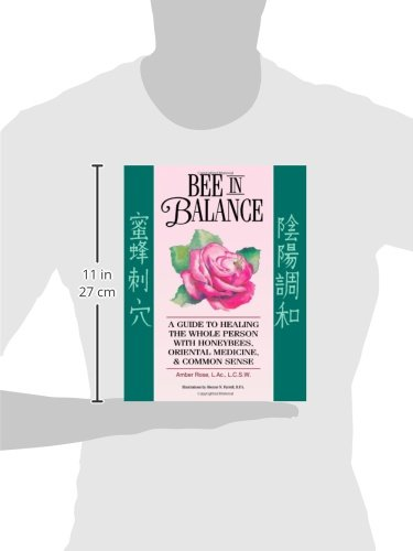 Bee In Balance: A Guide To Healing The Whole Person With Honeybees, Oriental Medicine, & Common Sense