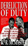 Dereliction Of Duty - Lyndon Johnson, Robert Mcnamara, Joint Chiefs Of Staff, And The Lies That Led To Vietnam