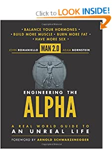 Man 2.0 Engineering the Alpha: A Real World Guide to an Unreal Life: Build More Muscle. Burn More Fat. Have More Sex [Kindle Edition] — by John Romaniello & Adam Bornstein