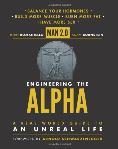 John Romaniello - Man 2.0 Engineering the Alpha: A Real World Guide to an Unreal Life: Build More Muscle. Burn More Fat. Have More Sex