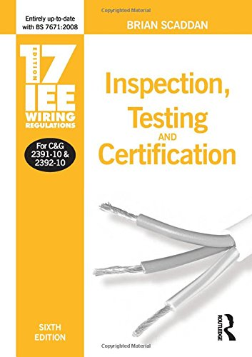 17th Edition IEE Wiring Regulations: Inspection, Testing and Certification (IEE Wiring Regulations, 17th edition)