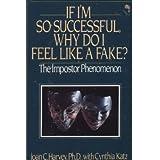 If I'm So Successful Why Do I Feel Like a Fake: The Impostor Phenomenon