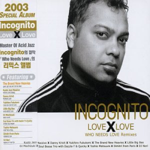Incognito - Love X Love (Who Needs Love Remixes) - Zortam Music