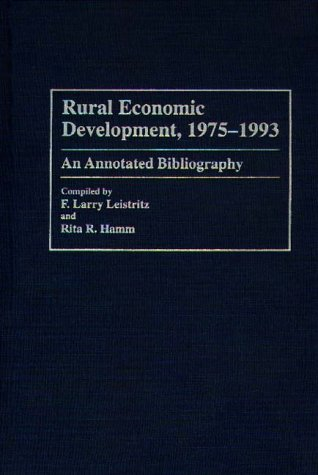 Rural Economic Development, 1975-1993: An Annotated Bibliography (Bibliographies and Indexes in Economics and Economic History)
