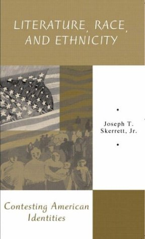Literature, Race, and Ethnicity: Contesting American Identities, by Joseph Skerrett Jr.